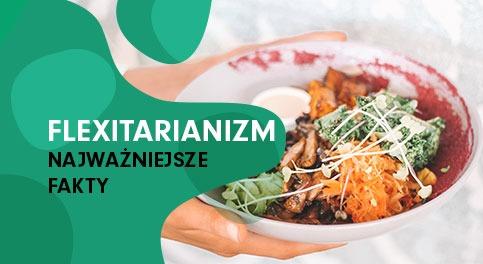 Fleksitarianizm – najważniejsze fakty ojednym znajsilniejszych trendów żywieniowych ostatnich lat